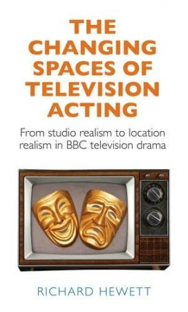 "Cover image of Richard Hewett's book ""The Changing Spaces of Television Acting"""