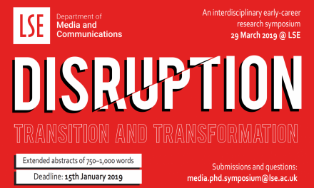 "CfP: PhD Symposium 2019: ""Disruption, Transition and Transformation"". March 29, 209 @ London School of Economics and Political Science (UK). Deadline: Jan 15, 2019."