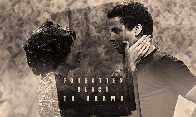 Forgotten Black Drama on TV, February 04-25, 2019 @ BFI Southbank, London (UK)