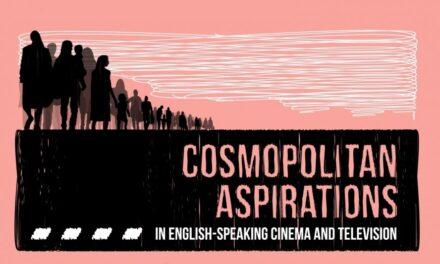 "CfP:  26th Annual SERCIA Conference ""Cosmopolitan Aspirations in English-Speaking Cinema and Television"". Sept 8-10, 2021 @ Universidad de Zaragoza (ESP). Deadline: April 9, 2021"